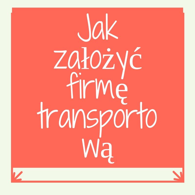 Jak założyć firmę transportową cz.2